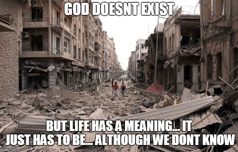 god doesn't exist, but life has a meaning?