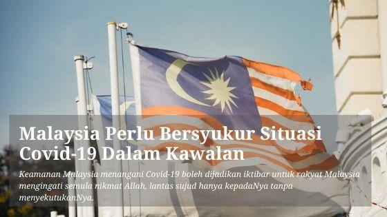 Malaysia Perlu Bersyukur Covid-19 Dalam Kawalan